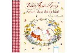 Arena - Schmachtl, Tilda Apfelkern. Schön, dass du da bist! 24 Seiten, ab 3 Jahren, Flexibler Einband,  Andreas H. Schmachtl,